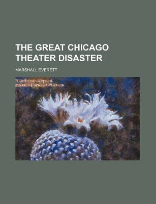The great Chicago theater disaster - Everett, Marshall