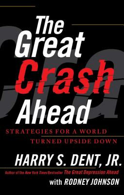 The Great Crash Ahead: Strategies for a World Turned Upside Down - Dent, Harry S, Jr., and Johnson, Rodney