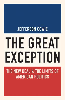The Great Exception: The New Deal and the Limits of American Politics - Cowie, Jefferson