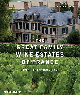 The Great Family Wine Estates of France: Style, Tradition, Home - Brutton, Florence (Text by), and dos Santos, Solvi (Photographer)