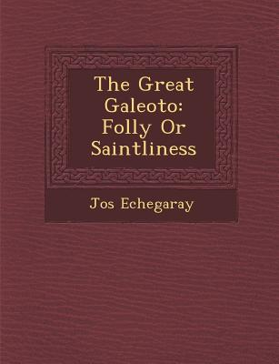 The Great Galeoto: Folly or Saintliness - Echegaray, Jose