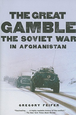 The Great Gamble: The Soviet War in Afghanistan - Feifer, Gregory