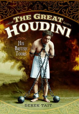 The Great Houdini: His British Tours - Tait, Derek