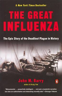 The Great Influenza: The Epic Story of the Deadliest Plague in History - Barry, John M