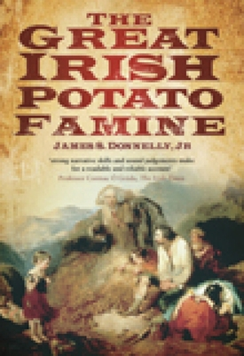 The Great Irish Potato Famine - Donnelly, James S