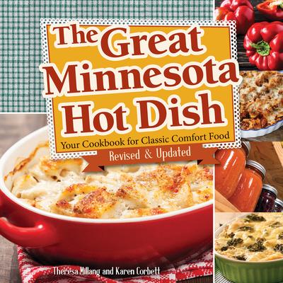 The Great Minnesota Hot Dish: Your Cookbook for Classic Comfort Food - Millang, Theresa, and Corbett, Karen