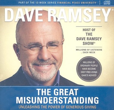 The Great Misunderstanding: Unleashing the Power of Generous Giving - Ramsey, Dave