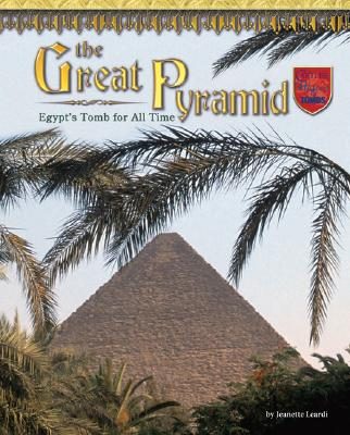 The Great Pyramid: Egypt's Tomb for All Time - Leardi, Jeanette, and Saretta, Phyllis (Consultant editor)