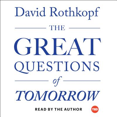 The Great Questions of Tomorrow: The Ideas That Will Remake the World - Rothkopf, David (Read by)