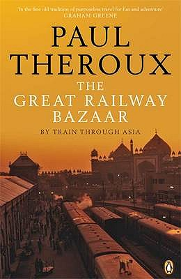 The Great Railway Bazaar: By Train Through Asia - Theroux, Paul (Foreword by)