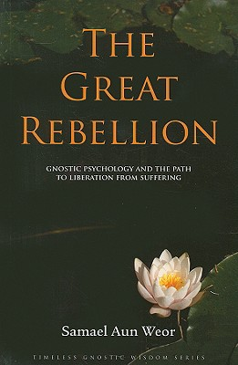 The Great Rebellion: Gnostic Psychology and the Path of Liberation from Suffering - Aun Weor, Samael