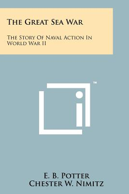 The Great Sea War: The Story of Naval Action in World War II - Potter, E B (Editor), and Nimitz, Chester W (Editor)
