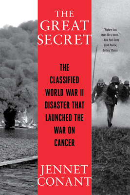 The Great Secret: The Classified World War II Disaster That Launched the War on Cancer - Conant, Jennet