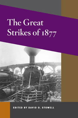 The Great Strikes of 1877 - Stowell, David O (Editor)