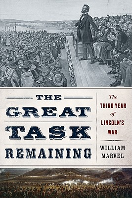 The Great Task Remaining: The Third Year of Lincoln's War - Marvel, William, Mr.