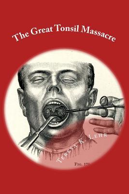 The Great Tonsil Massacre - Lehr, Teresa K