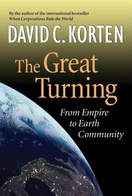 The Great Turning: From Empire to Earth Community - Korten, David C
