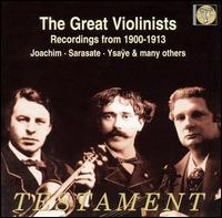 The Great Violinists: Recordings from 1900-1913 - Arnold Rosé (violin); Bernhard Dessau (violin); Camille de Creus (piano); Eugène Ysaÿe (violin); Franz von Vecsey (violin);...
