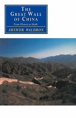 The Great Wall of China: From History to Myth - Waldron, Arthur