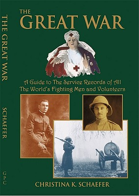 The Great War. a Guide to the Service Records of All the World's Fighting Men and Volunteers. [World War I] - Schaefer, Christina K, and Schaefer Christina
