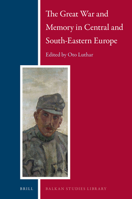 The Great War and Memory in Central and South-Eastern Europe - Luthar, Oto