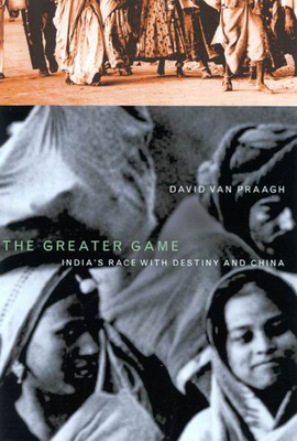 The Greater Game: India's Race with Destiny and China - Praagh, David Van