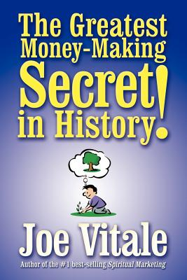 The Greatest Money-Making Secret in History! - Vitale, Joe, Dr.