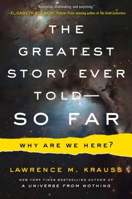 The Greatest Story Ever Told--So Far: Why Are We Here? - Krauss, Lawrence M