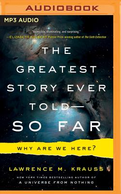 The Greatest Story Ever Told--So Far: Why Are We Here? - Krauss, Lawrence M (Read by)