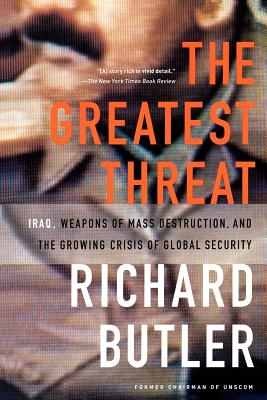 The Greatest Threat Iraq, Weapons of Mass Destruction, and the Crisis of Global Security - Butler, Richard
