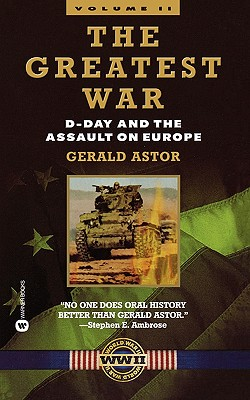 The Greatest War: D-Day and the Assault on Europe Vol II - Astor, Gerald