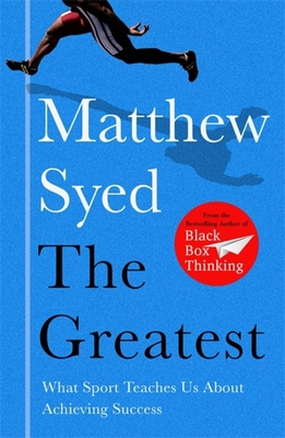 The Greatest: What Sport Teaches Us About Achieving Success - Syed, Matthew