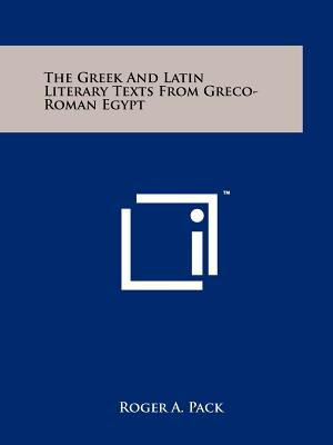 The Greek and Latin Literary Texts from Greco-Roman Egypt - Pack, Roger A