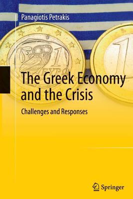 The Greek Economy and the Crisis: Challenges and Responses - Petrakis, Panagiotis