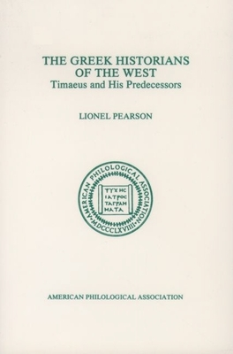 The Greek Historians of the West: Timaeus and His Predecessors - Pearson, Lionel
