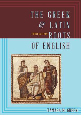 The Greek & Latin Roots of English - Green, Tamara M, PhD