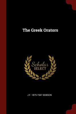 The Greek Orators - Dobson, J F 1875-1947