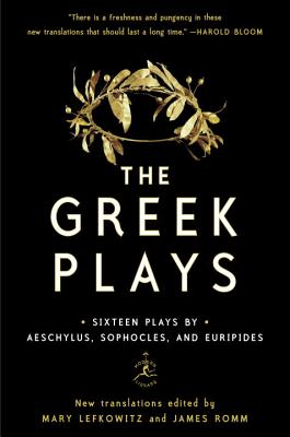 The Greek Plays: Sixteen Plays by Aeschylus, Sophocles, and Euripides - Lefkowitz, Mary (Editor), and Romm, James (Editor), and Sophocles