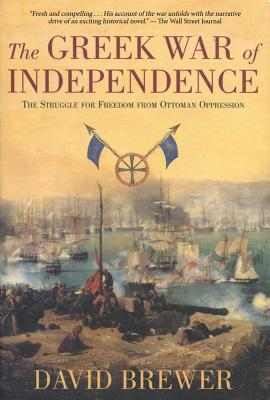 The Greek War of Independence: The Struggle for Freedom from Ottoman Oppression - Brewer, David, Professor