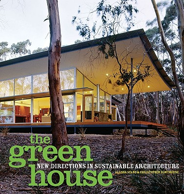 The Green House: New Directions in Sustainable Architecture - Stang, Alanna, and Hawthorne, Christopher