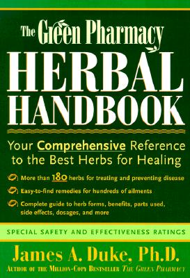 The Green Pharmacy Herbal Handbook: Your Comprehensive Reference to the Best Herbs for Healing - Duke, James A, Ph.D.