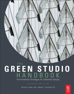 The Green Studio Handbook: Environmental Strategies for Schematic Design - Kwok, Alison, and Grondzik, Walter