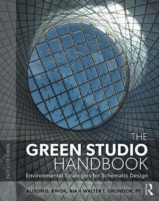 The Green Studio Handbook: Environmental Strategies for Schematic Design - Kwok, Alison G., and Grondzik, Walter T.