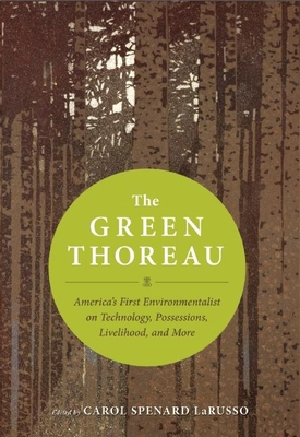 The Green Thoreau: America's First Environmentalist on Technology, Possessions, Livelihood, and More - Thoreau, Henry David, and Larusso, Carol Spenard (Editor)