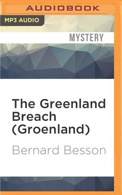 The Greenland Breach (Groenland) - Besson, Bernard, and Rose, Julie (Translated by), and Ortego, Mike (Read by)