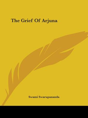 The Grief of Arjuna - Swarupananda, Swami