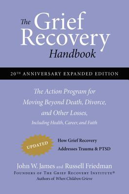 The Grief Recovery Handbook: The Action Program for Moving Beyond Death, Divorce, and Other Losses Including Health, Career, and Faith - James, John W