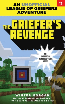 The Griefer's Revenge: An Unofficial League of Griefers Adventure, #3 - Morgan, Winter