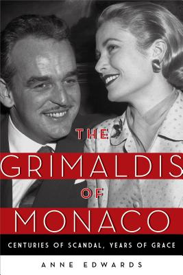 The Grimaldis of Monaco: Centuries of Scandal, Years of Grace - Edwards, Anne
