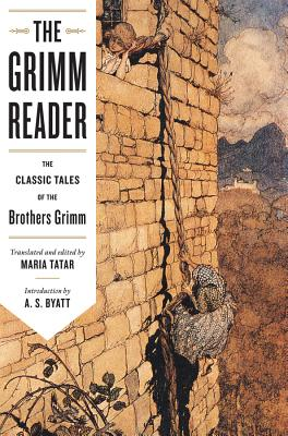 The Grimm Reader: The Classic Tales of the Brothers Grimm - Tatar, Maria, Professor (Editor), and Tatar, Maria (Translated by), and Byatt, A S (Introduction by)